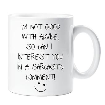I'm Not Good With Advice So Can I Interest You In A Sarcastic Comment Mug