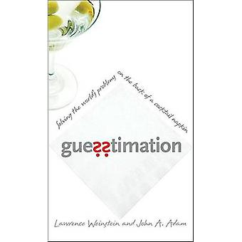 Guesstimation - Solving the World's Problems on the Back of a Cocktail
