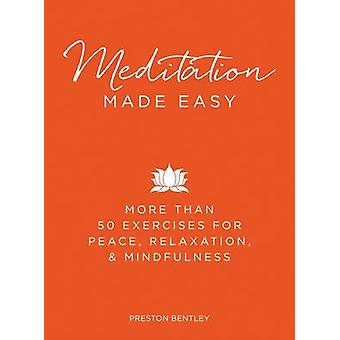 Meditation Made Easy - More Than 50 Exercises for Peace - Relaxation -