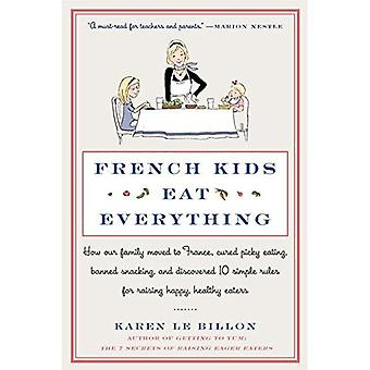 Les enfants Français mangent tout: Comment notre famille s'installe en France, guéri restos picky, interdit de grignoter et découvert...