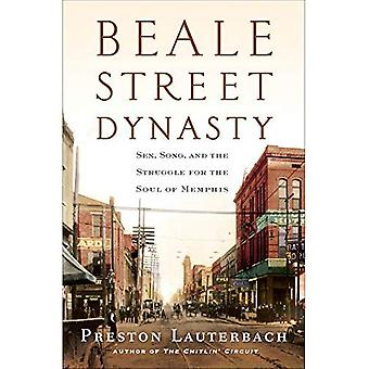 Beale Street Dynasty - Sex, Song, and the Struggle for the Soul of Memphis