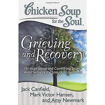 Chicken Soup for the Soul: Grieving and Recovery: 101 Inspirational and Comforting Stories about Surviving the Loss of a Loved One (Chicken Soup for the Soul