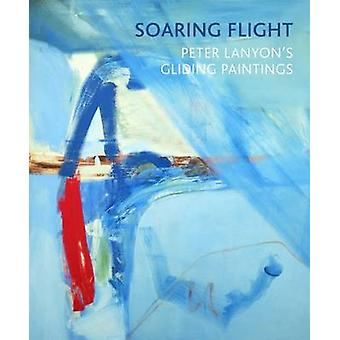 Soaring Flight - Peter Lanyon's Gliding Paintings by Barnaby Wright -