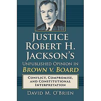 Di giustizia Robert H. Jackson inedito parere nel Brown V. Board: conflitto, il compromesso e interpretazione costituzionale