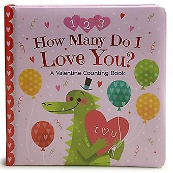 How Many Do I Love You? a Valentine Counting Book: Square Padded Board Picture� Book (Padded Picture Book)� [Board book]