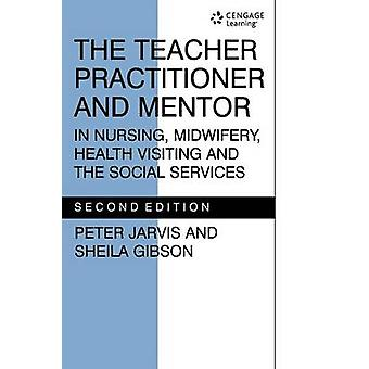 The Teacher Practitioner and Mentor in Nursing Midwifery by Jarvis & P.