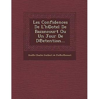 Les betroelser de LHcOtel de Bazancourt Ou Un Jour de D Etention... af Ren ECharles Guilbert De Pix Er E.