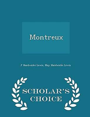 Montreux  Scholars Choice Edition by Lewis & J Hardwicke