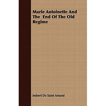 Marie Antoinette And The  End Of The Old Regime by De Saint Amand & Imbert