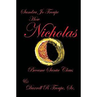 How Nicholas Became Santa Claus by Troupe & Sandra Jo
