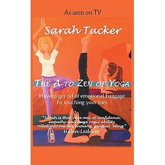 The A to Zen of Yoga by Tucker & Sarah