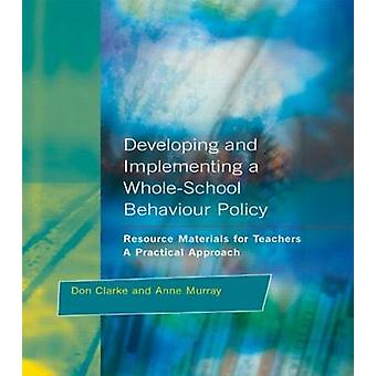Developing and Implementing a WholeSchool Behavior Policy A Practical Approach by Clarke