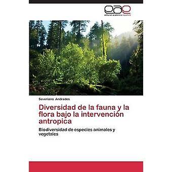 Diversidad de La Fauna e La Flora Bajo La Intervencion Antropica di Andrades Severiano