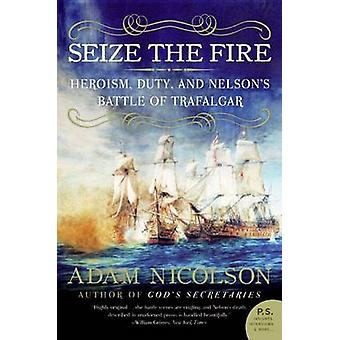 Seize the Fire - Heroism - Duty - and Nelson's Battle of Trafalgar by