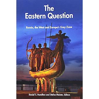 The Eastern Question - Russia - the West and Europe's Grey Zone by Ste