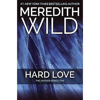 Hard Love - The Hacker Series #5 by Meredith Wild - 9781455591763 Book