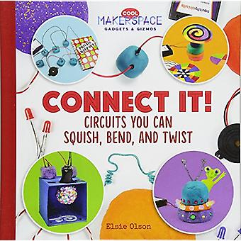 Connect It! Circuits You Can Squish - Bend - and Twist by Elsie Olson
