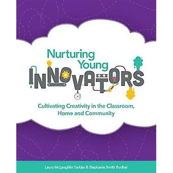 Nurturing Young Innovators - Cultivating Creativity in the Classroom -