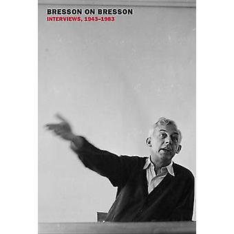 Bresson on Bresson - Interviews - 1943-1983 by Anna Moschovakis - Robe
