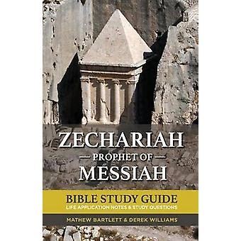 Zechariah - The Prophet of Messiah - Bible Study Guide by Mathew Bartle