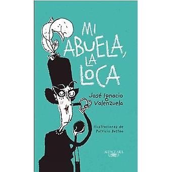 Mi Abuela La Loca by Jose Ignacio Valenzuela - 9786071136916 Book