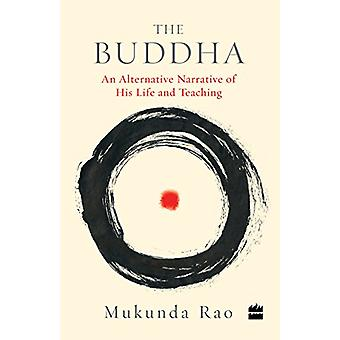 The Buddha - An Alternative Narrative of His Life and Teaching by Muku