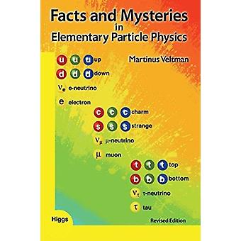 Facts And Mysteries In Elementary Particle Physics Revised by Martinus J G Veltman