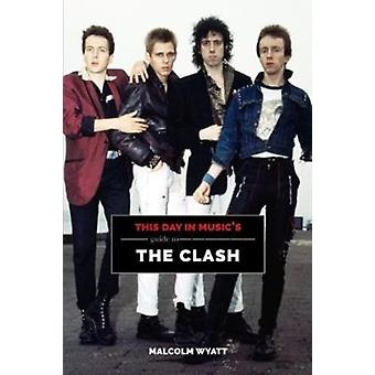 This Day In Musics Guide To The Clash by Malcolm Wyatt