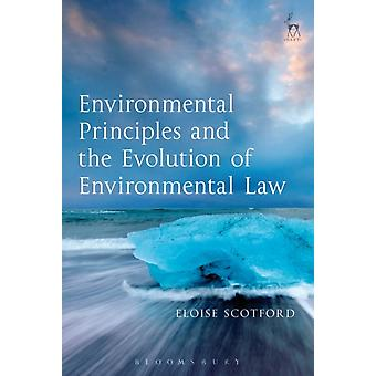 Environmental Principles and the Evolution of Environmental by Eloise Scotford