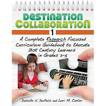 Destination Collaboration 1 - A Complete Research Focused Curriculum G