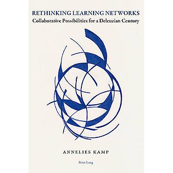 Rethinking Learning Networks  Collaborative Possibilities for a Deleuzian Century by Annelies Kamp