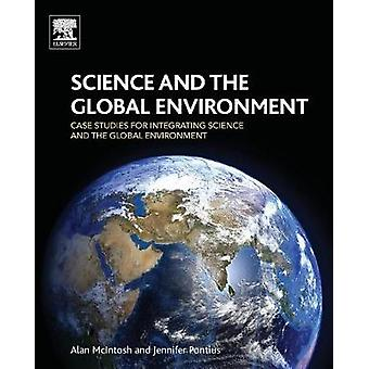 Science and the Global Environment Case Studies for Integrating Science and the Global Environment by McIntosh & Alan