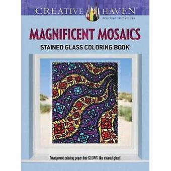Creative Haven Magnificent Mosaics Stained Glass Coloring Book par Jessica Mazurkiewicz