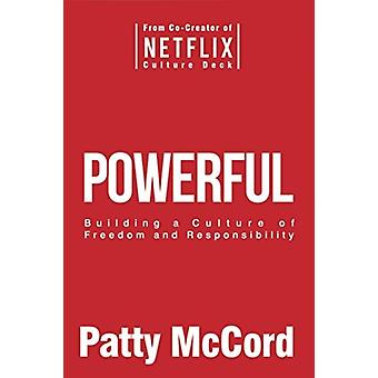 Powerful  Building a Culture of Freedom and Responsibility by Patty McCord