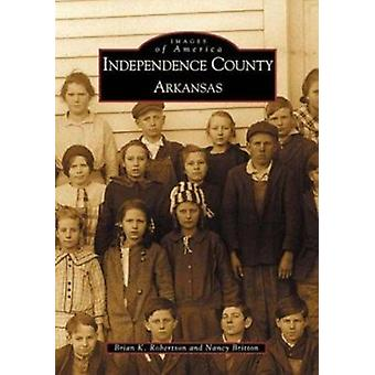 Independence County - Arkansas by Brian K Robertson - Nancy Britton -