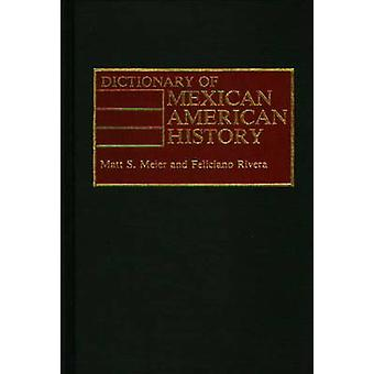 Dictionary of Mexican American History by Meier & Matt