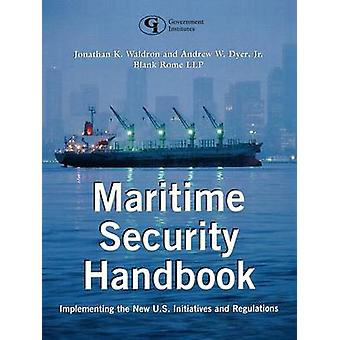 Maritime Security Handbook Implementing the New U.S. Initiatives and Regulations by Waldron & Jonathan K.