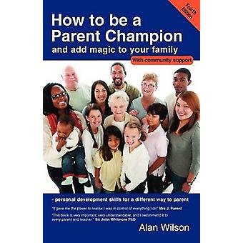 How to Be a Parent Champion and Add Magic to Your Family by Wilson & Alan