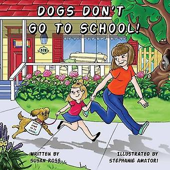 Dogs Dont Go to School by Ross & Susan R.
