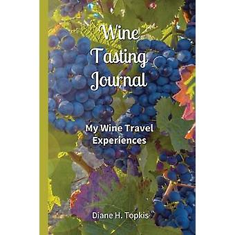 Wine Tasting Journal My Wine Travel Experiences by Topkis & Diane H