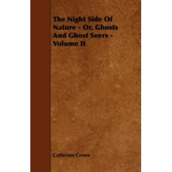 The Night Side of Nature  Or Ghosts and Ghost Seers  Volume II by Crowe & Catherine