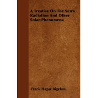 A Treatise On The Suns Radiation And Other Solar Phenomena by Bigelow & Frank Hagar