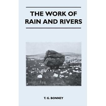 The Work of Rain and Rivers by Bonney & T. G.