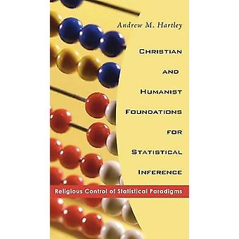 Christian and Humanist Foundations for Statistical Inference by Hartley & Andrew M.