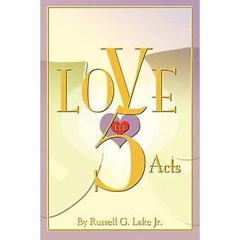 Love in Five Acts by Lake Jr. & Russell G.