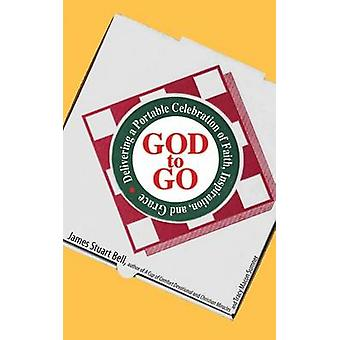 God to Go Delivering a Portable Celebration of Faith Inspiration and Grace by Bell & James