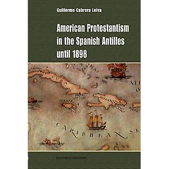 American Protestantism in the Spanish Antilles Until 1898 by Cabrera Leiva & Guillermo