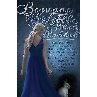 Beware the Little White Rabbit An AliceInWonderland Inspired Anthology by Bennardo & Charlotte