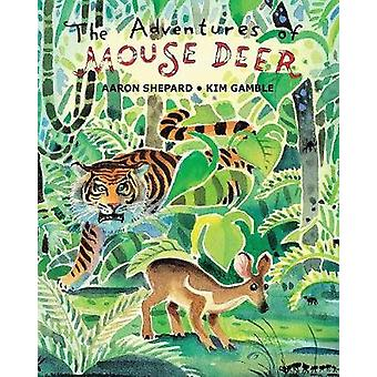 The Adventures of Mouse Deer Favorite Folk Tales of Southeast Asia by Shepard & Aaron