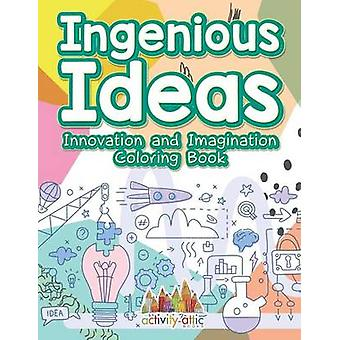 Ingenious Ideas Innovation and Imagination Coloring Book by Activity Attic Books